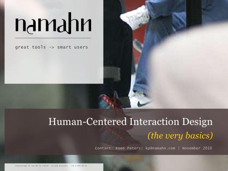 Human-Centered Interaction Design<br />(the very basics)<br />Contact: Koen Peters  kp@namahn.com   November 2010<br />