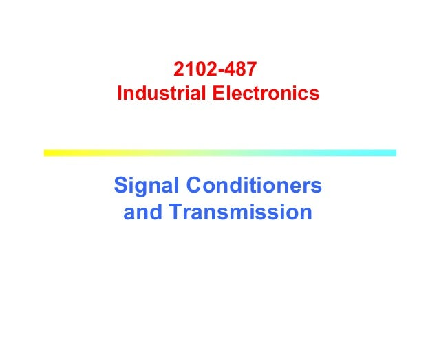 2102-487 Industrial Electronics  Signal Conditioners and Transmission