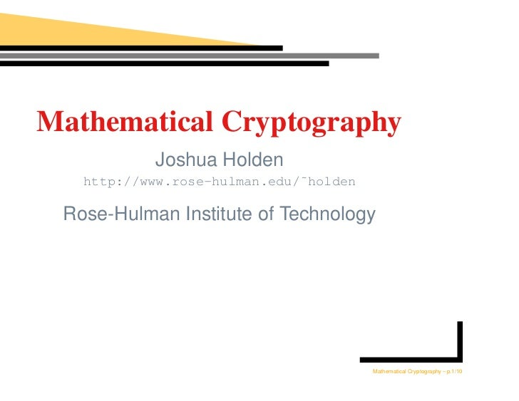 Mathematical Cryptography            Joshua Holden    http://www.rose-hulman.edu/˜holden   Rose-Hulman Institute of Techno...