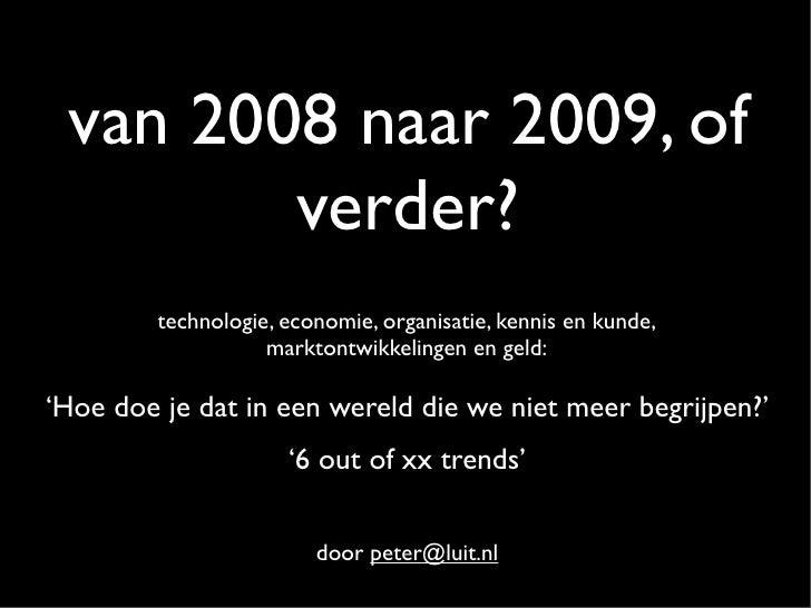 van 2008 naar 2009, of         verder?          technologie, economie, organisatie, kennis en kunde,                     m...