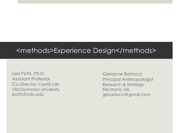<methods>Experience Design</methods><br />Liza Potts, Ph.D.Assistant ProfessorCo-Director, CeME LabOld Dominio...