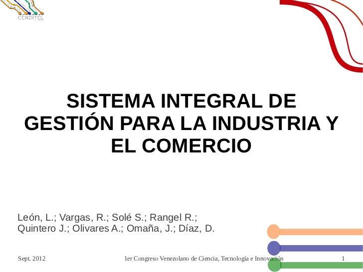 SISTEMA INTEGRAL DE  GESTIÓN PARA LA INDUSTRIA Y         EL COMERCIOLeón, L.; Vargas, R.; Solé S.; Rangel R.;Quintero J.; ...