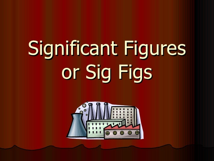 Significant Figures    or Sig Figs