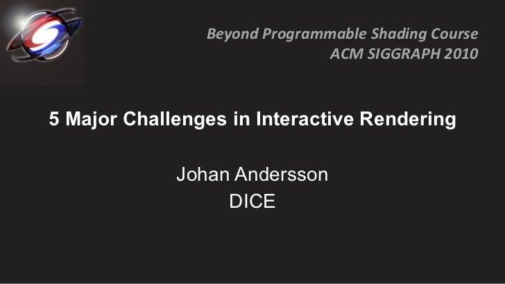5 Major Challenges in Interactive Rendering Johan Andersson DICE