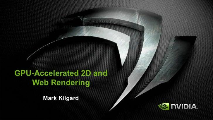 GPU-Accelerated 2D and   Web Rendering      Mark Kilgard
