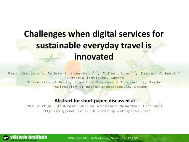 SIGGreen Virtual Workshop, November 12 2010 Challenges when digital services for sustainable everyday travel is innovated ...