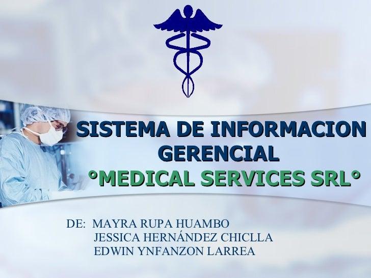 SISTEMA DE INFORMACION GERENCIAL    °MEDICAL SERVICES SRL° DE:  MAYRA RUPA HUAMBO JESSICA HERNÁNDEZ CHICLLA EDWIN YNFANZO...
