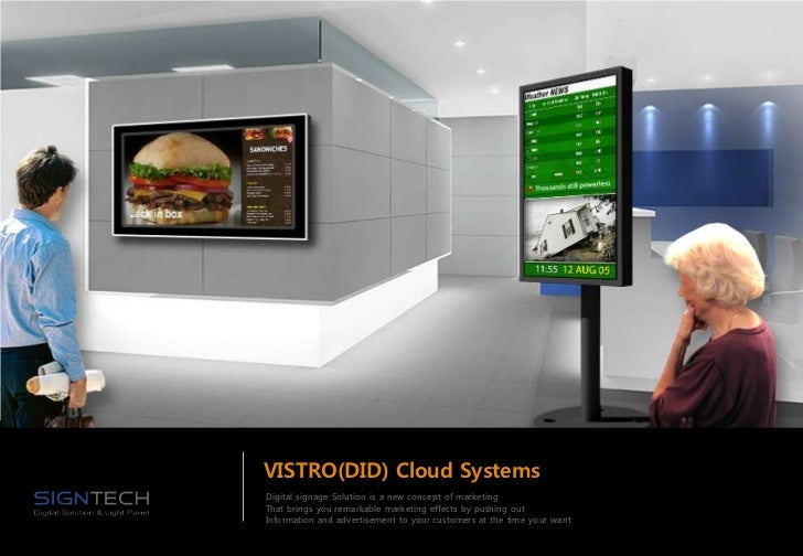 VISTRO(DID) Cloud SystemsDigital signage Solution is a new concept of marketingThat brings you remarkable marketing effect...