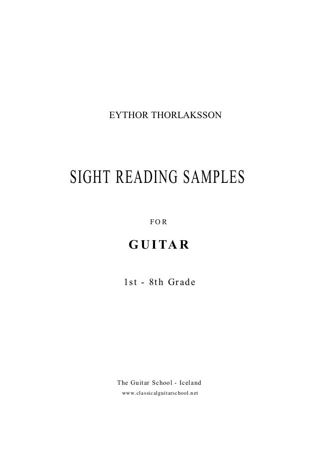 SIGHT READING SAMPLES FOR G U I TA R 1st - 8th Grade The Guitar School - Iceland www.classicalguitarschool.net EYTHOR THOR...