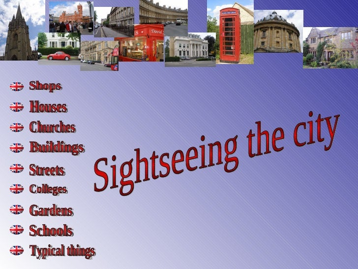 Sightseeing the city Shops Houses Churches Buildings Streets Colleges Gardens Schools Typical things