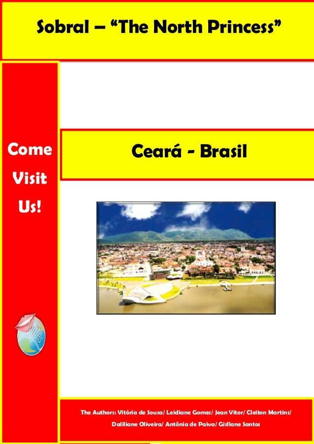 "Sobral – ""The North Princess"" Ceará - BrasilCome Visit Us! The Authors: Vitória de Sousa/ Leidiane Gomes/ Jean Vitor/ Clei..."