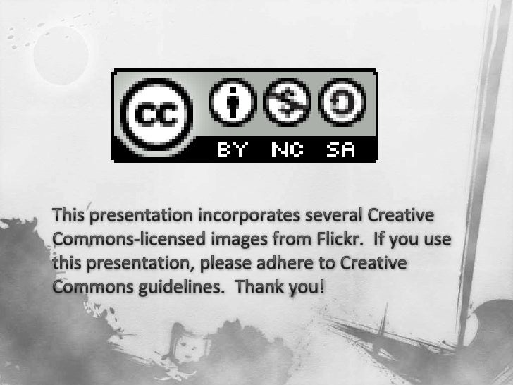 This presentation incorporates several Creative Commons-licensed images from Flickr.  If you use this presentation, please...
