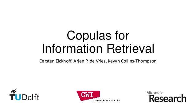 Copulas for Information Retrieval Carsten Eickhoff, Arjen P. de Vries, Kevyn Collins-Thompson