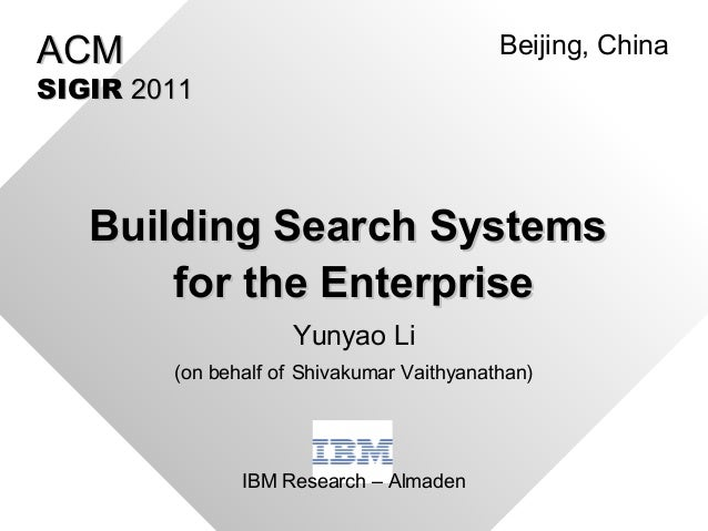 Building Search SystemsBuilding Search Systems for the Enterprisefor the Enterprise IBM Research – Almaden ACMACM SIGIRSIG...