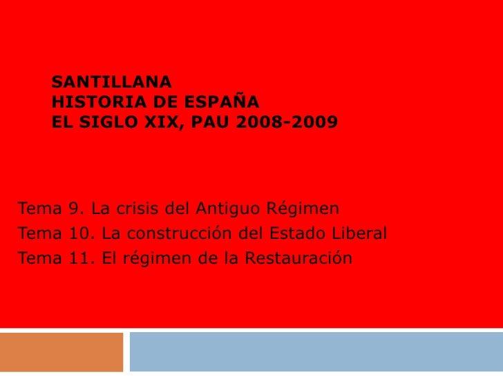 SANTILLANA HISTORIA DE ESPAÑA EL SIGLO XIX, PAU 2008-2009 Tema 9. La crisis del Antiguo Régimen Tema 10. La construcción d...