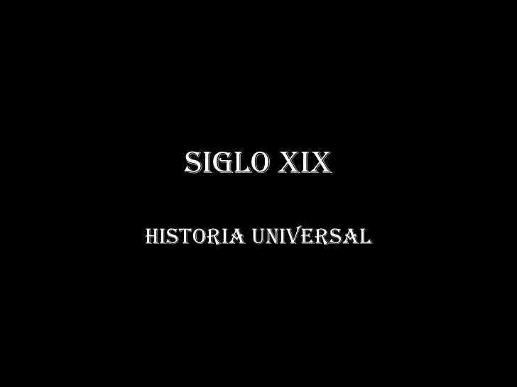 Siglo XIX<br />Historia universal<br />