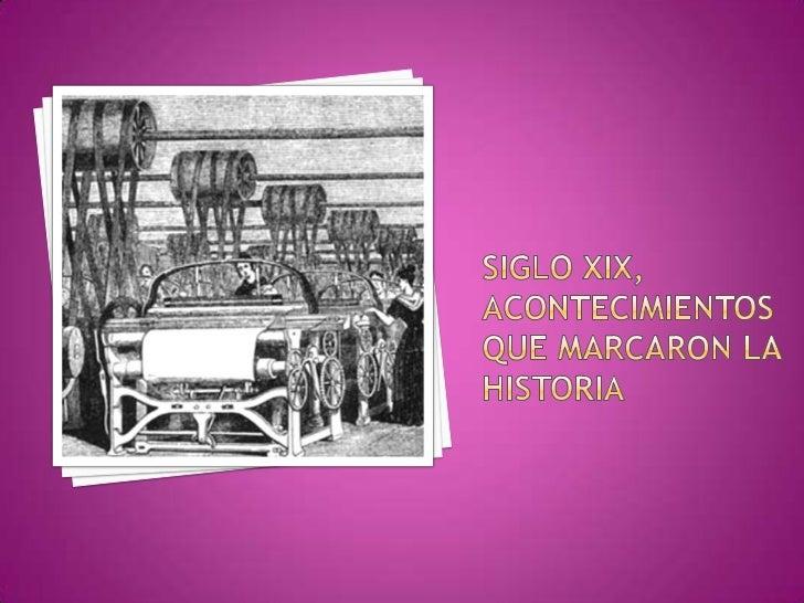 La principal                 característica del                  siglo fueron los                 grandes cambios         ...