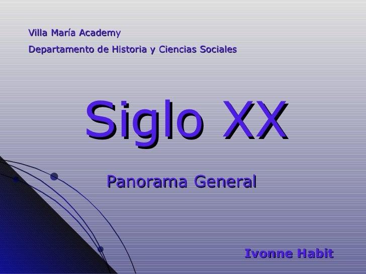 Siglo XX Panorama General Villa María Academy Departamento de Historia y Ciencias Sociales Ivonne Habit