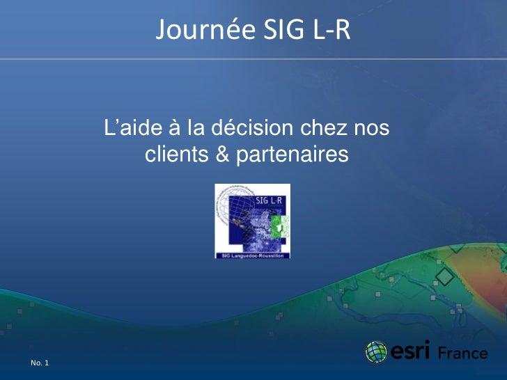 No. 1<br />Journée SIG L-R <br />L'aide à la décision chez nos clients & partenaires<br />