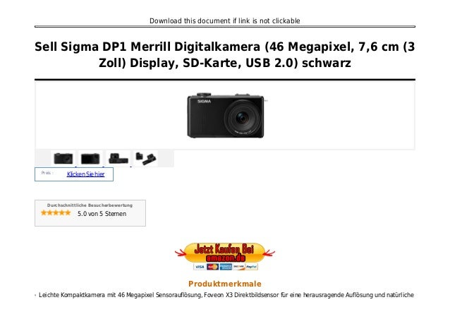 Download this document if link is not clickable Sell Sigma DP1 Merrill Digitalkamera (46 Megapixel, 7,6 cm (3 Zoll) Displa...