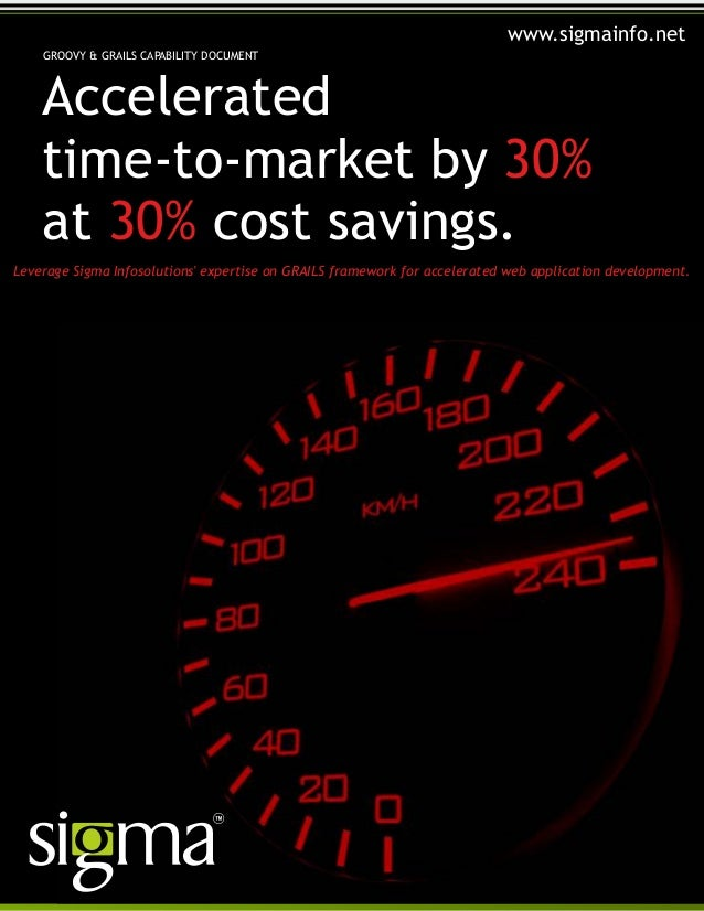 Acceleratedtime-to-market by 30%at cost savings.30%GROOVY & GRAILS CAPABILITY DOCUMENTLeverage Sigma Infosolutions experti...