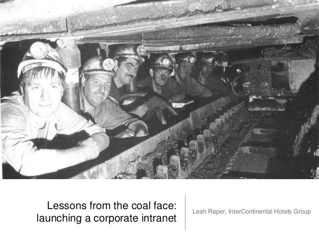 Lessons from the coal face: launching a corporate intranet Leah Raper, InterContinental Hotels Group