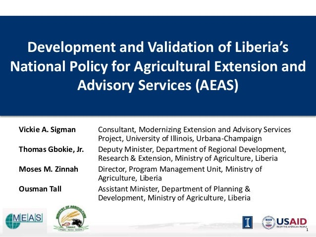 Development and Validation of Liberia's National Policy for Agricultural Extension and Advisory Services (AEAS) Vickie A. ...