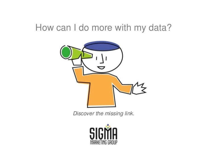 How can I do more with my data?        Discover the missing link.