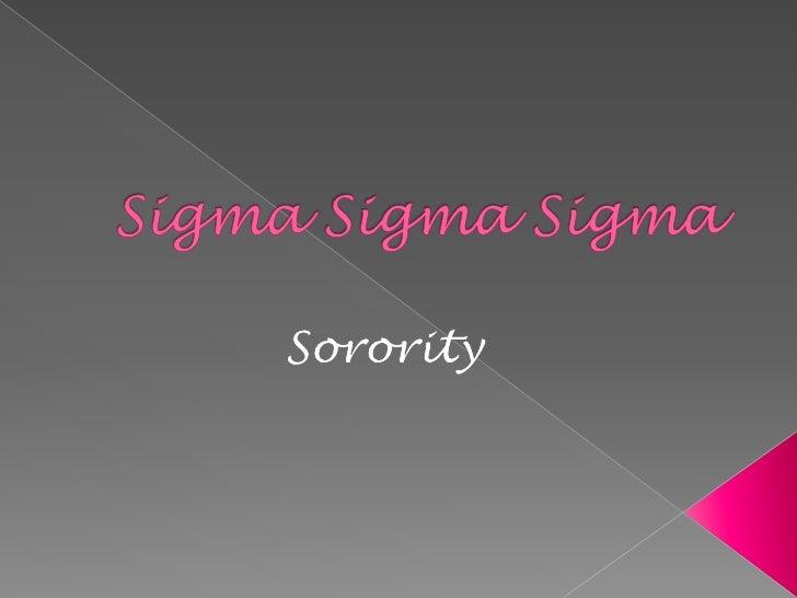 Sigma SigmaSigma<br />Sorority<br />