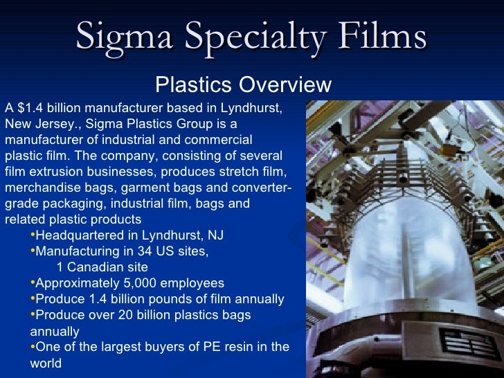 Sigma Specialty Films                           Plastics Overview A $1.4 billion manufacturer based in Lyndhurst, New Jers...