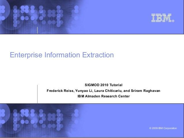 Enterprise Information Extraction  SIGMOD 2010 Tutorial Frederick Reiss, Yunyao Li, Laura Chiticariu, and Sriram Raghavan ...
