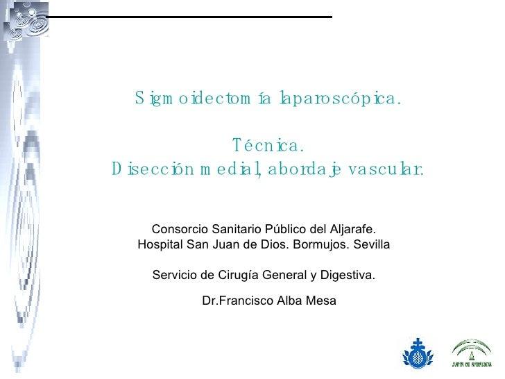 Sigmoidectomía laparoscópica. Técnica. Disección medial, abordaje vascular. Consorcio Sanitario Público del Aljarafe. Hosp...