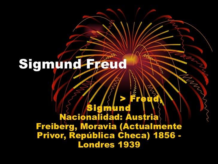 Sigmund Freud                      > Freud,              Sigmund        Nacionalidad: Austria   Freiberg, Moravia (Actualm...