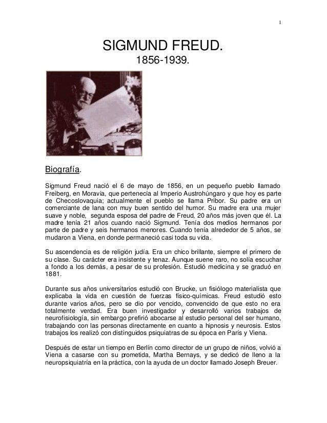 1 SIGMUND FREUD. 1856-1939. Biografía. Sigmund Freud nació el 6 de mayo de 1856, en un pequeño pueblo llamado Freiberg, en...