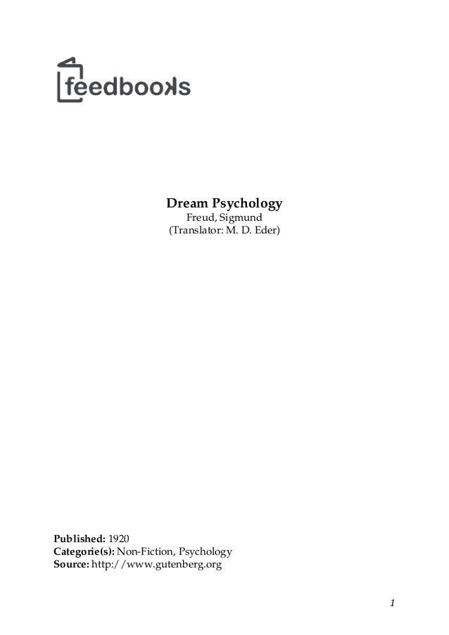 Dream PsychologyFreud, Sigmund(Translator: M. D. Eder)Published: 1920Categorie(s): Non-Fiction, PsychologySource: http://w...