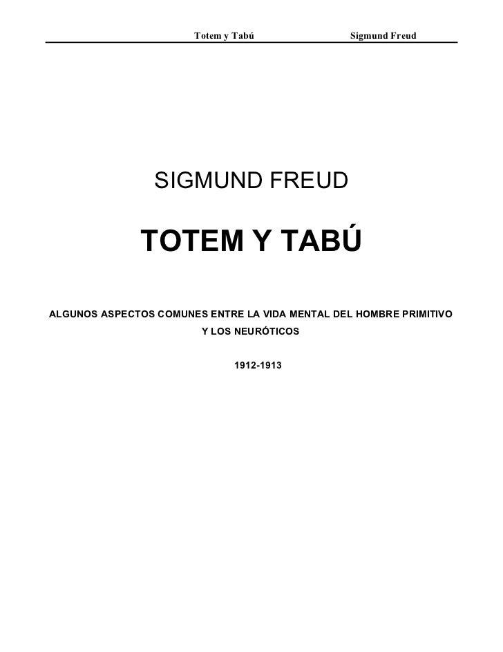 Totem y Tabú              Sigmund Freud                 SIGMUND FREUD               TOTEM Y TABÚALGUNOS ASPECTOS COMUNES E...