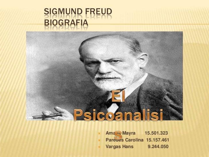 SIGMUND FREUDBIOGRAFIA             Amaya Mayra     15.501.323             Paredes Carolina 15.157.461             Varga...