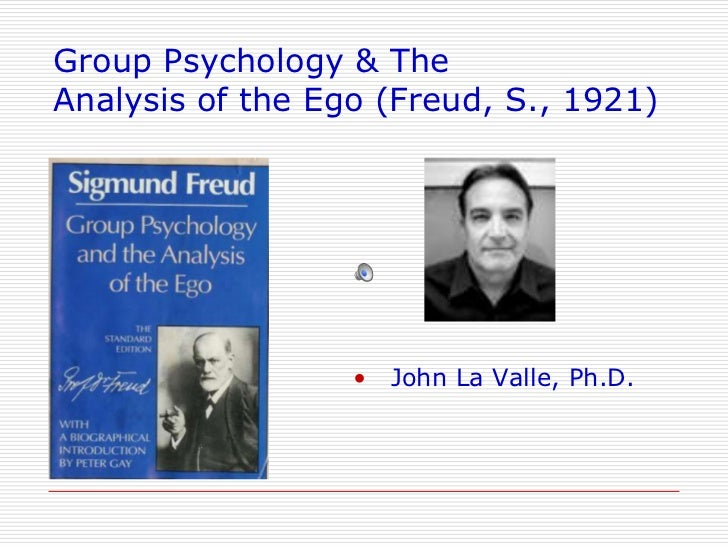 Group Psychology & TheAnalysis of the Ego (Freud, S., 1921)                  • John La Valle, Ph.D.