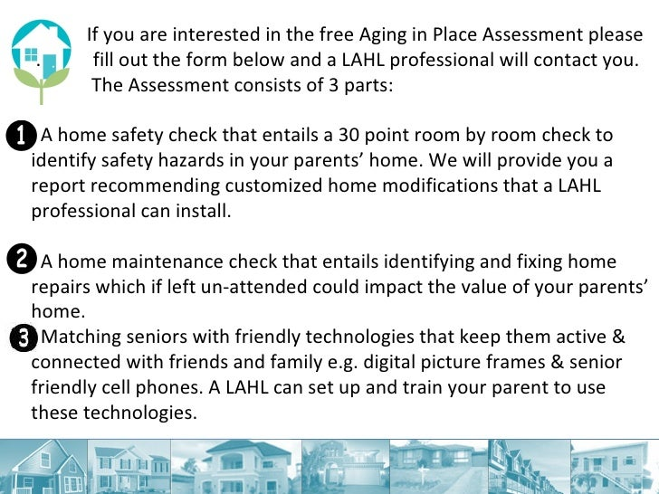 <ul><li>If you are interested in the free Aging in Place Assessment please  .  fill out the form below and a LAHL professi...
