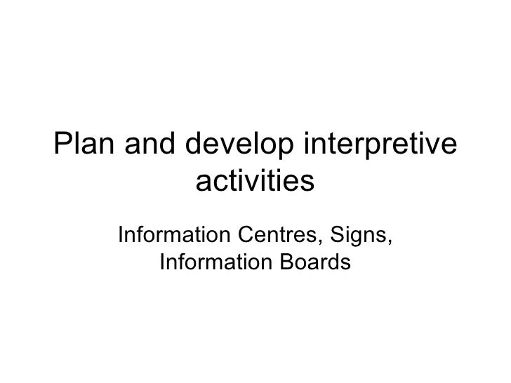 Plan and develop interpretive activities Information Centres, Signs, Information Boards