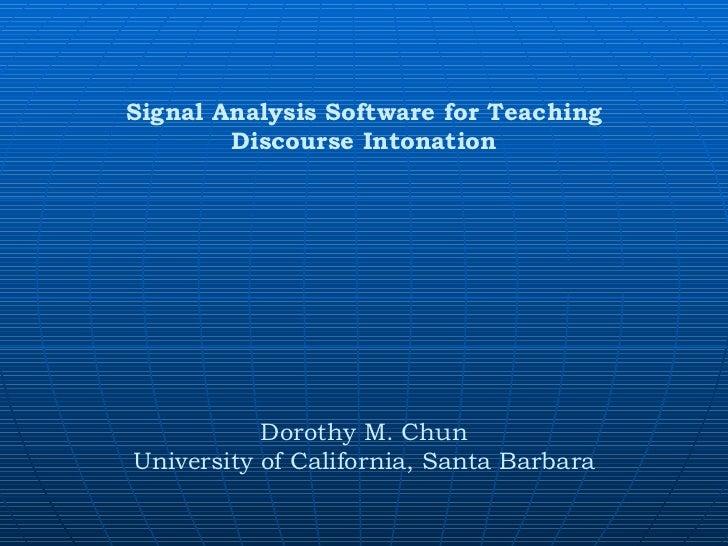 Signal Analysis Software for Teaching Discourse Intonation Dorothy M. Chun University of California, Santa Barbara