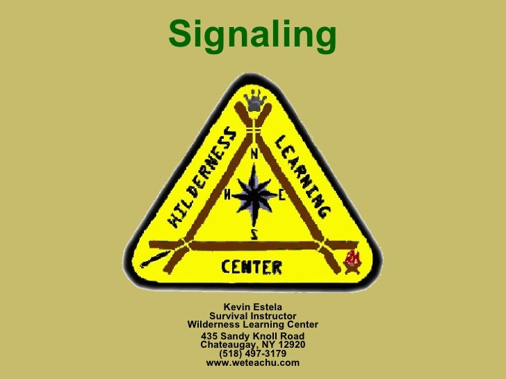 Signaling Kevin Estela Survival Instructor Wilderness Learning Center 435 Sandy Knoll Road Chateaugay, NY 12920 (518) 497-...