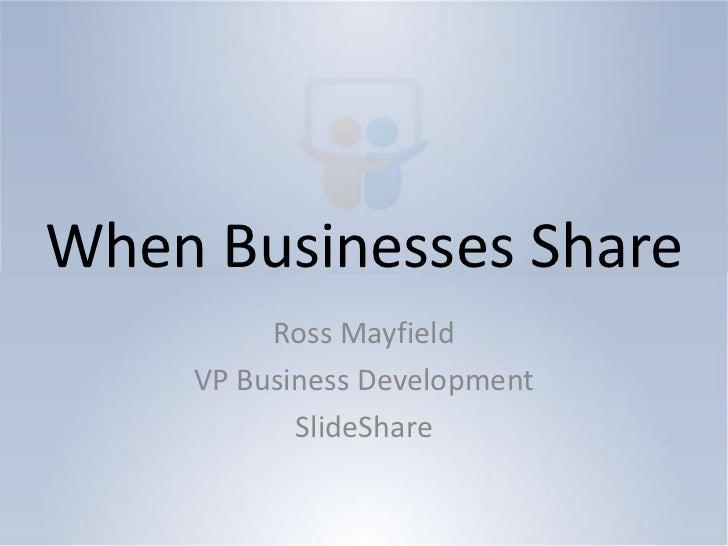 When Businesses Share<br />Ross Mayfield<br />VP Business Development<br />SlideShare<br />