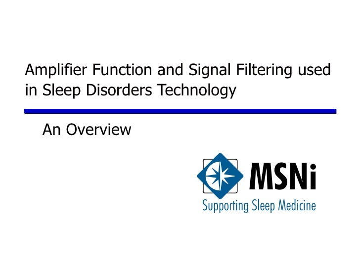 Amplifier Function and Signal Filtering usedin Sleep Disorders Technology  An Overview