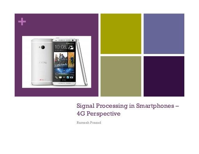 + Signal Processing in Smartphones – 4G Perspective Ramesh Prasad