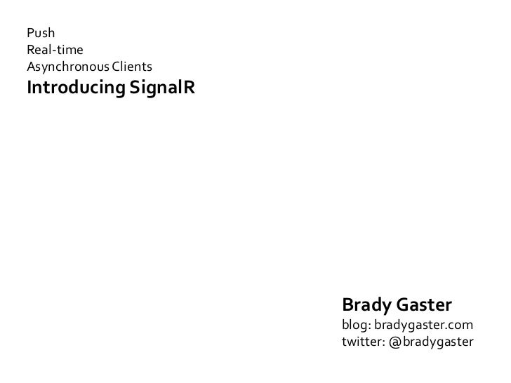 PushReal-timeAsynchronous ClientsIntroducing SignalR                       Brady Gaster                       blog: bradyg...