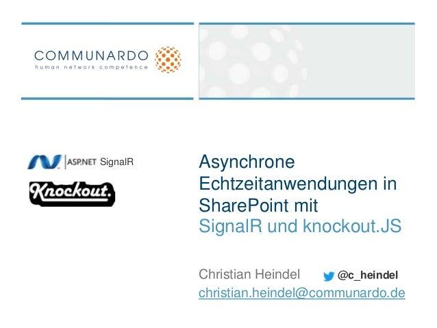 SignalR   Asynchrone          Echtzeitanwendungen in          SharePoint mit          SignalR und knockout.JS          Chr...