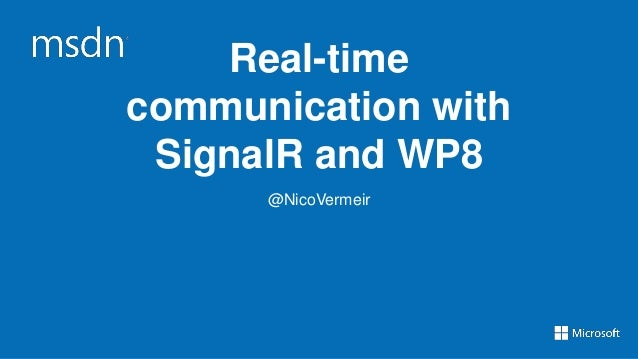 Real-timecommunication with SignalR and WP8      @NicoVermeir
