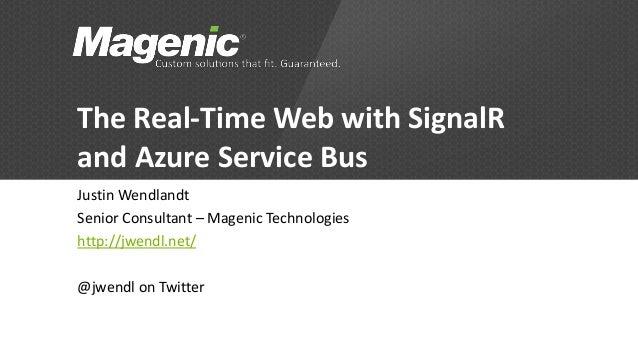 The Real-Time Web with SignalRand Azure Service BusJustin WendlandtSenior Consultant – Magenic Technologieshttp://jwendl.n...
