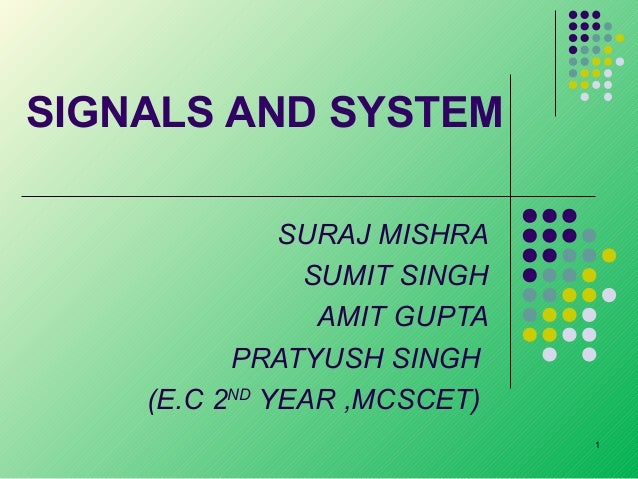 SIGNALS AND SYSTEM SURAJ MISHRA SUMIT SINGH AMIT GUPTA PRATYUSH SINGH (E.C 2ND YEAR ,MCSCET) 1